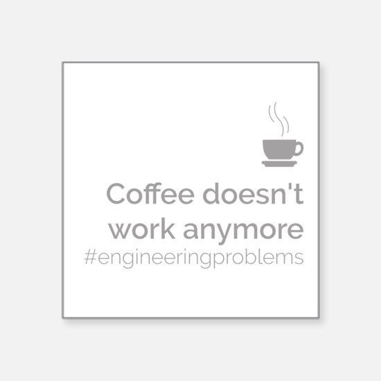 Coffee Doesn't Work Anymore Sticker