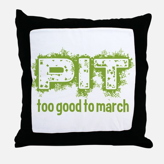 Pit: Too Good to March Throw Pillow