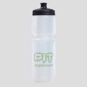 Pit: Too Good to March Sports Bottle