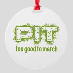 Pit: Too Good to March Round Ornament