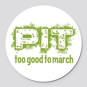 Pit: Too Good to March Round Car Magnet
