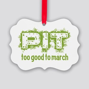 Pit: Too Good to March Picture Ornament