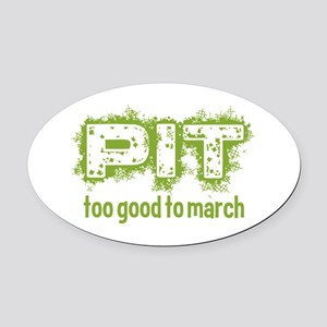 Pit: Too Good to March Oval Car Magnet