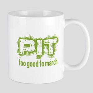 Pit: Too Good to March Mugs
