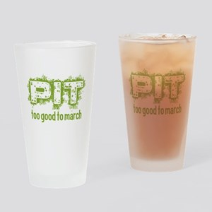 Pit: Too Good to March Drinking Glass