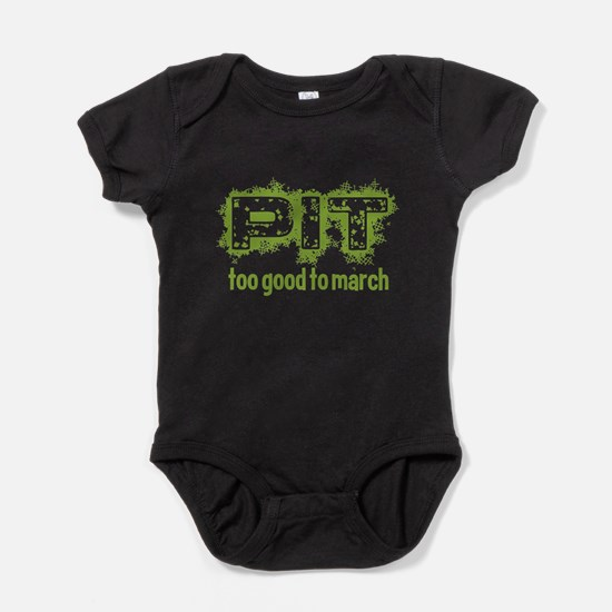 Pit: Too Good to March Baby Bodysuit