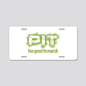 Pit: Too Good to March Aluminum License Plate
