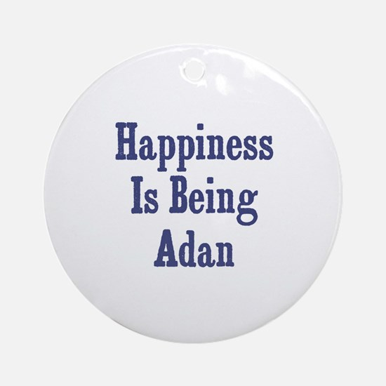 Happiness is being Adan Ornament (Round)
