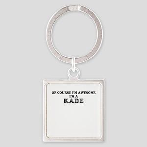 Of course I'm Awesome, Im KADE Keychains