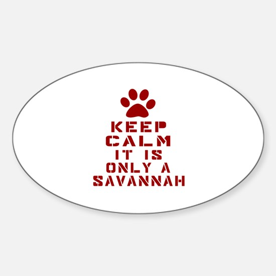 Keep Calm It Is Savannah Sticker (Oval)