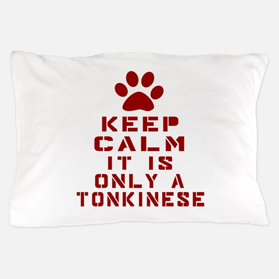 Keep Calm It Is Tonkinese Cat Pillow Case