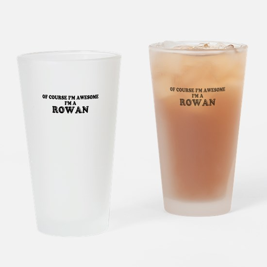 Of course I'm Awesome, Im ROWAN Drinking Glass