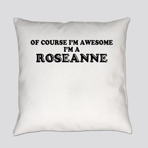 Of course I'm Awesome, Im ROSEANNE Everyday Pillow