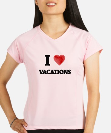 I love Vacations Performance Dry T-Shirt