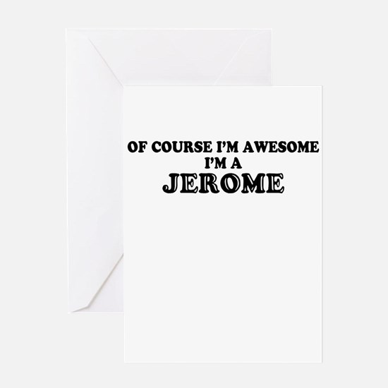 Of course I'm Awesome, Im JEROME Greeting Cards
