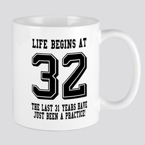 Life Begins At 32... 32nd Birthday Mugs