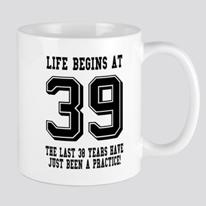 Life Begins At 39... 39th Birthday Mugs