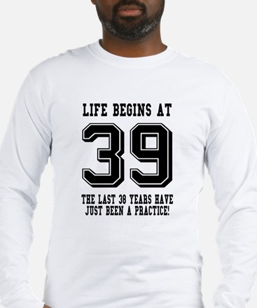 Life Begins At 39... 39th Birthday Long Sleeve T-S