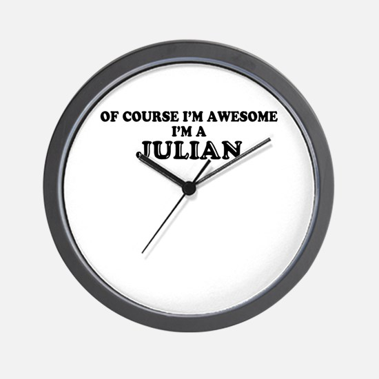 Of course I'm Awesome, Im JULIAN Wall Clock