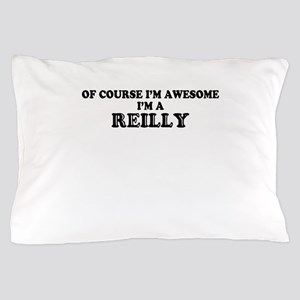 Of course I'm Awesome, Im REILLY Pillow Case