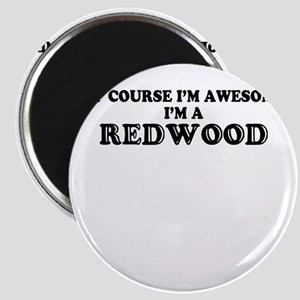 Of course I'm Awesome, Im REDWOOD Magnets
