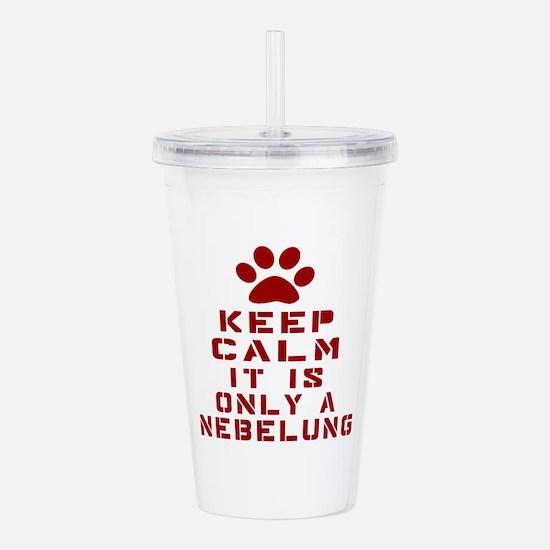 Keep Calm It Is Nebelu Acrylic Double-wall Tumbler