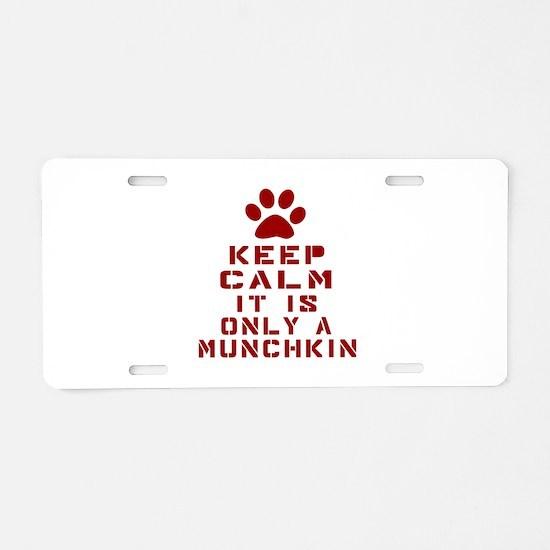 Keep Calm It Is Munchkin Ca Aluminum License Plate
