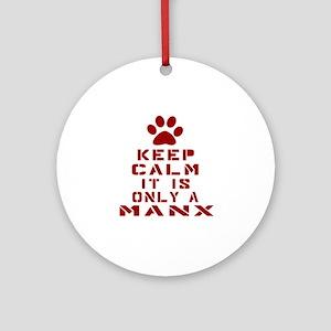 Keep Calm It Is Manx Cat Round Ornament