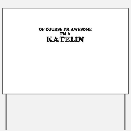 Of course I'm Awesome, Im KATELIN Yard Sign