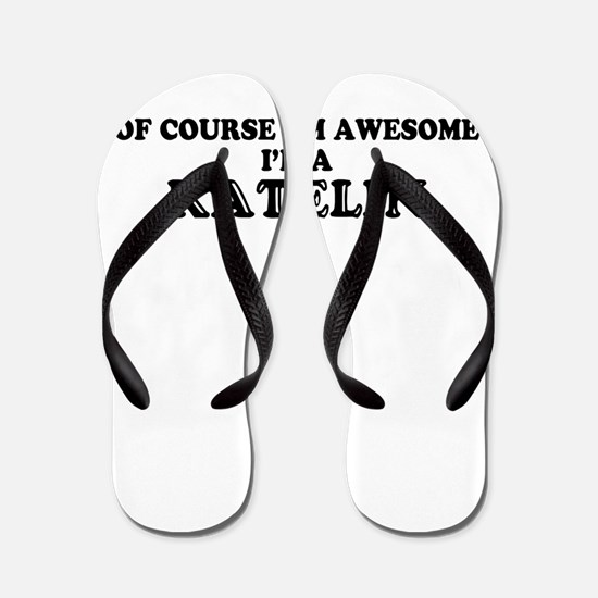 Of course I'm Awesome, Im KATELIN Flip Flops