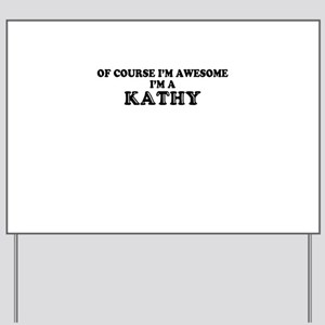 Of course I'm Awesome, Im KATHY Yard Sign