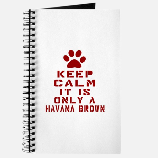 Keep Calm It Is Havana Brown Cat Journal