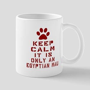 Keep Calm It Is Egyptian Mau Cat Mug