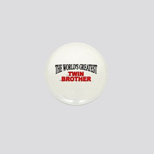 """""""The World's Greatest Twin Brother"""" Mini Button"""