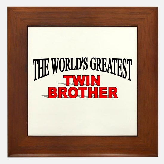 """""""The World's Greatest Twin Brother"""" Framed Tile"""