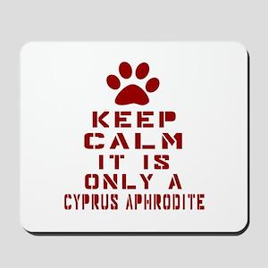 Keep Calm It Is Cyprus Aphrodite Cat Mousepad