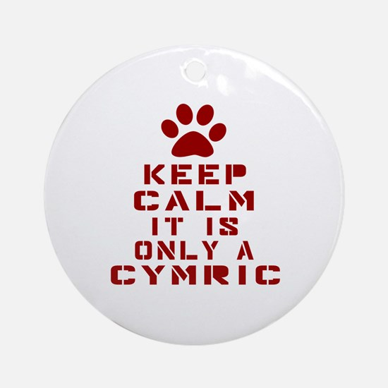 Keep Calm It Is Cymric Cat Round Ornament