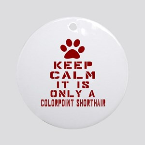 Keep Calm It Is Colorpoint Shorthai Round Ornament