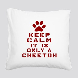 Keep Calm It Is Cheetoh Cat Square Canvas Pillow