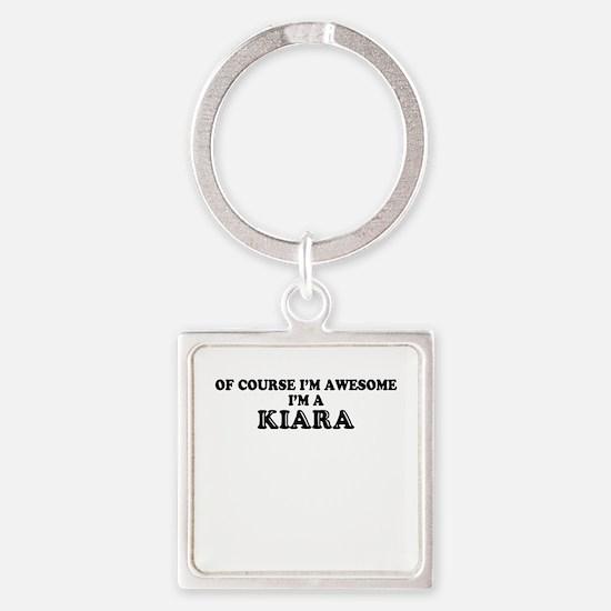 Of course I'm Awesome, Im KIARA Keychains