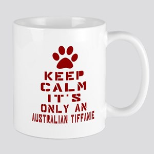 Keep Calm It Is Australian Tiffanie Cat Mug