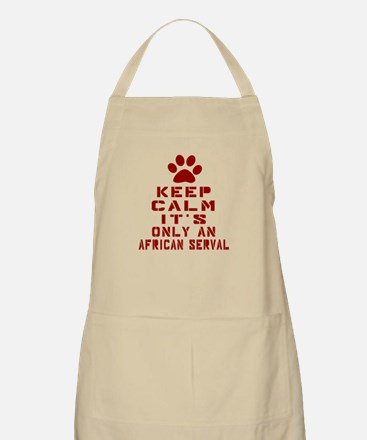 Keep Calm It Is African serval Cat Apron