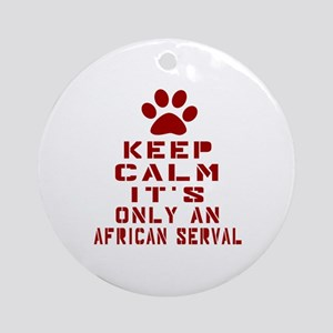 Keep Calm It Is African serval Cat Round Ornament