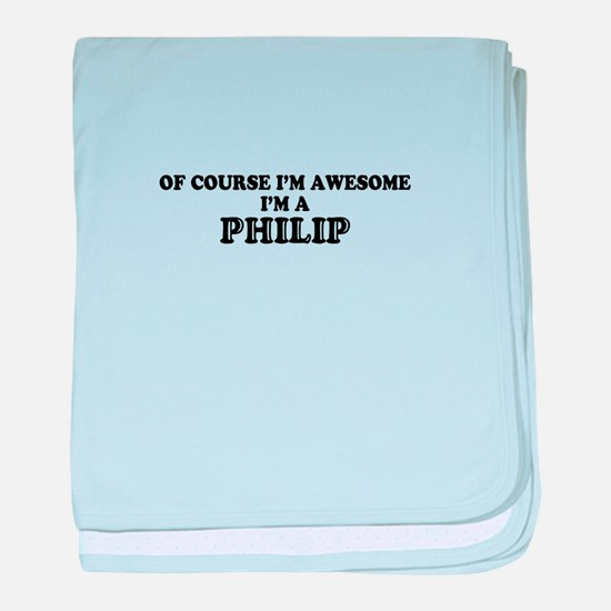 Of course I'm Awesome, Im PHILIP baby blanket