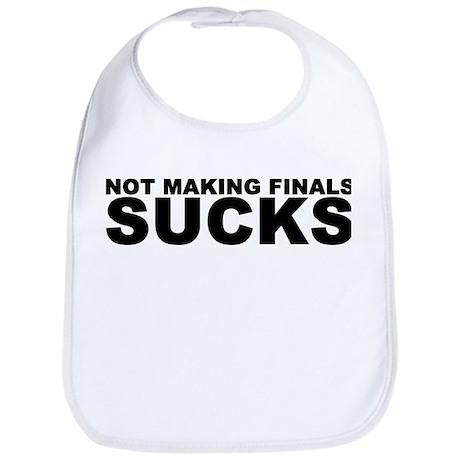 Not Making Finals Sucks Shirt Bib