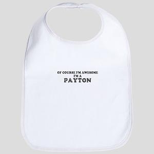 Of course I'm Awesome, Im PAYTON Bib