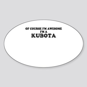 Of course I'm Awesome, Im KUBOTA Sticker