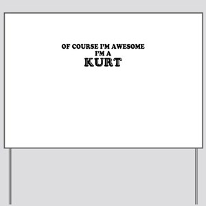 Of course I'm Awesome, Im KURT Yard Sign