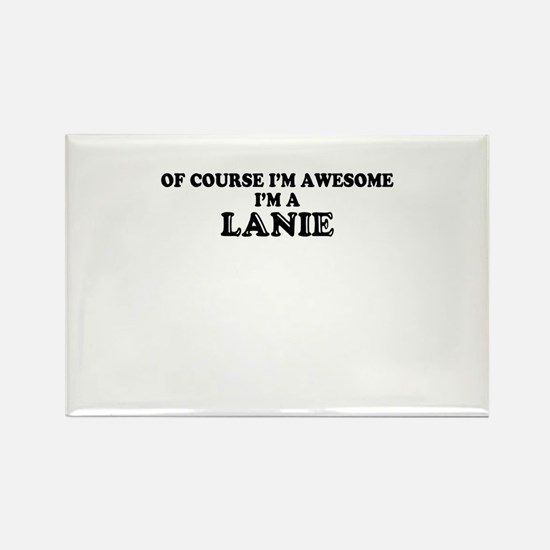 Of course I'm Awesome, Im LANIE Magnets