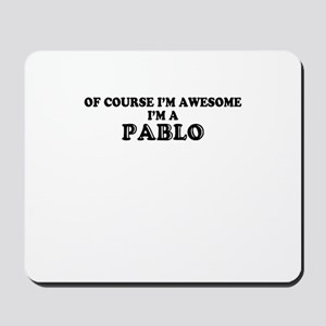 Of course I'm Awesome, Im PABLO Mousepad